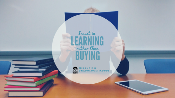 Invest in Learning Not In Buying